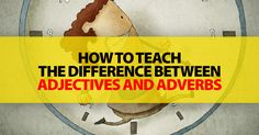 How To Teach The Difference Between Adjectives And Adverbs