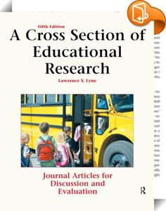 A Cross Section of Educational Research    ::  <P>• This collection of research articles emphasizes topics of interest to classroom teachers. </P> <P>• The 38 research articles illustrate: <BR>•survey research</P> <P><BR>•quantitative content analysis</P> <P><BR>•correlational research</P> <P><BR>•true experimental research</P> <P><BR>•quasi-experimental research</P> <P><BR>•pre-experimental research</P> <P><BR>•single-subject research/behavior analysis</P> <P><BR>•causal-comparative r...
