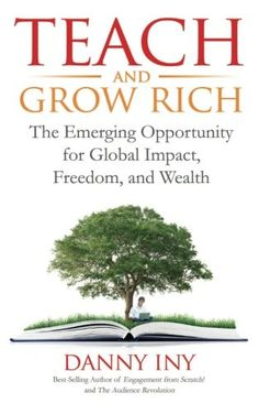 Download Teach and Grow Rich (The Audience Revolution) (Volume 2) ebook free by Danny Iny in pdf/epub/mobi