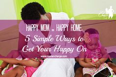 Happy Mom = Happy Home: 5 Simple Ways to Get Your Happy On | Moms 'N Charge #selfcare #happy #happymom