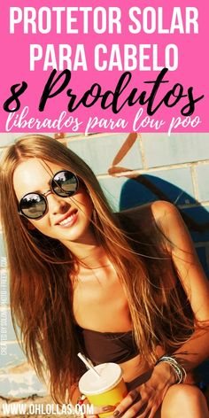8 Protetores Solares para Cabelo Liberados para No e Low Poo. O verão iniciou hoje e ele sempre vem acompanhado de muito sol, calor, mar e piscina. Sabemos que a exposição ao sol danifica os cabelos. Podemos perceber os danos causado pelo sol nas mudanças de tonalidade/coloração, pelo ressecamento e frizz que acontecem no cabelo. #Cabelosdeverão #cabelo #cabelos #lowpoo #protetorsolar
