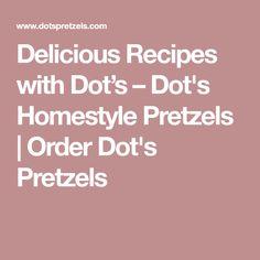 Delicious Recipes with Dot's – Dot's Homestyle Pretzels | Order Dot's Pretzels