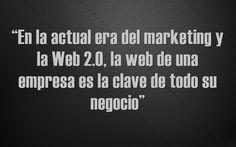 """""""En la actual era del marketing y la Web 2.0, la web de una..."""