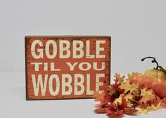 Gobble Til You Wobble Rustic Sign Fall Wood Signs, Wood Signs For Home, Rustic Signs, Thanksgiving Signs, Hosting Thanksgiving, Thanksgiving Decorations, Bow Garland, Farmhouse Kitchen Signs, Gobble Til You Wobble