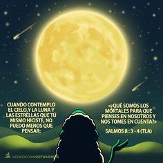 Cuando contemplo el cielo, y la luna y las estrellas que tú mismo hiciste, no puedo menos que pensa