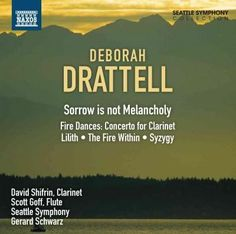 Seattle Symphony Orchestra - Drattell: Sorrow Is Not Melancholy; Clarinet Concerto; Lilith; The