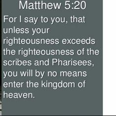 Scribes And Pharisees, Kingdom Of Heaven, Righteousness, You Are The Father, Jesus Christ, Love You, God, Sayings, Life
