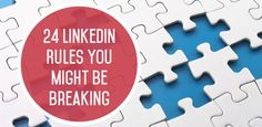 24 LinkedIn Rules You Might Be Breaking