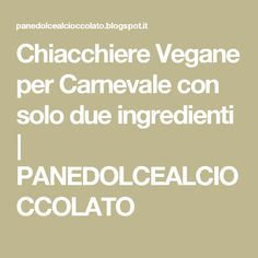 Chiacchiere Vegane per Carnevale con solo due ingredienti | PANEDOLCEALCIOCCOLATO