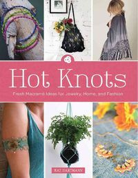 Hot Knots: Fresh Macrame Ideas for Jewelry, Home, and Fashion (Paperback) | Overstock.com Shopping - The Best Deals on General Crafts