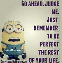 Judge me, I don't care!
