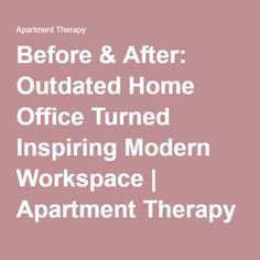 Before & After: Outdated Home Office Turned Inspiring Modern Workspace | Apartment Therapy