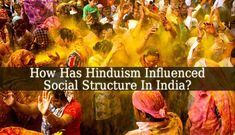 How Has Hinduism Influenced Social Structure In India? - The answer to this question is really easy. Through thousands of years, Hinduism strengthened the