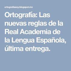 Ortografía: Las nuevas reglas de la Real Academia de la Lengua Española, última entrega.
