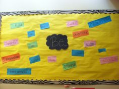 """My """"Be"""" board, I let the kids write some of the words (should have helped with spelling) but I just love the idea of this board and surrounding your room with good character traits and positiveness."""
