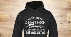 Love Mountains Sweatshirt from Love The Mountains &lts  , a custom product made just for you by Teespring. With world-class production and customer support, your satisfaction is guaranteed. - I Don't Need Therapy I Just Need To Go To The...