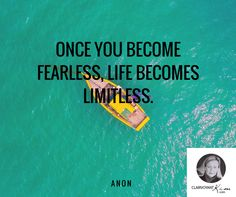 Once you become fearless, life becomes limitless. -- Anon http://clairvoyantkim.com/
