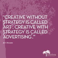 """Creative without strategy is called 'art.' Creative with strategy is called 'advertising.'"" Jeff L. Richards #advertising #creative #strategy #art"