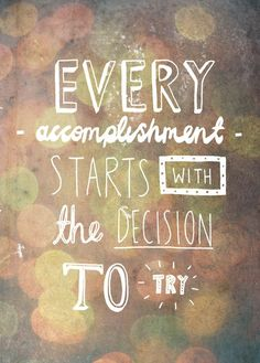 """""""Every Accomplishment starts with the decision to to try."""" Motivation, Inspiration, Gratitude, Love, Home Decor Words Quotes, Me Quotes, Motivational Quotes, Inspirational Quotes, Short Quotes, Qoutes, Motivational Interviewing, Poster Quotes, Career Quotes"""