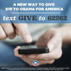 This campaign is in the palm of your hand. Give ten dollars to Obama for America by texting GIVE to 62262.