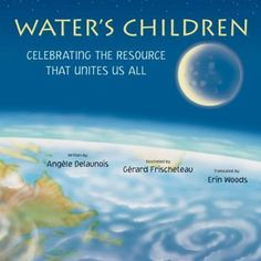 Water's Children: Celebrating the Resource That Unites Us All – Angele Delaunois, illustrated by Gerard Frischeteau, translated by Erin Woods, pajama press, 2017 Format: Paperb… Books About Kindness, Sensory Details, Funny Books For Kids, Monsoon Rain, Kids Book Club, Water Scarcity, Chapters Indigo, Children's Literature, Business For Kids