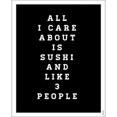 These are a few of my favorite things. Get in touch with your sassy side with this quick-witted print. If your love of sushi runs deep, and you have high standards for the people you allow into your life, then this is the perfect print for you. The bold black and white typography is eye catching yet, chic and your friends will love to comment on it. A piece of advice, don't let anyone know who the three people are and you'll be set.