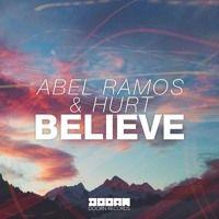 Abel Ramos & Hurt - Believe- World Premiere(Steve Angello Live…