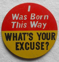 1960s I Was Born This Way What's Your Excuse Vintage Pinback Button   by Christian Montone