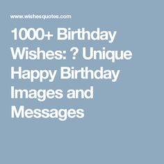 1000 Birthday Wishes Unique Happy Images And Messages