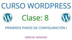 Curso de Wordpress Novatos | Clase 8 | Primeros pasos de configuración I