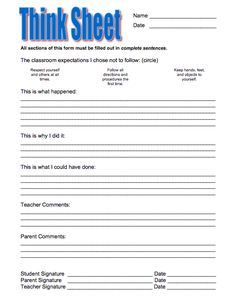 A think sheet - allows students to reflect on her actions with room for parent and teacher comments. Most appropriate for mid-late elementary. Lower elementary and K may be better served by a sheet which has room for pictures!