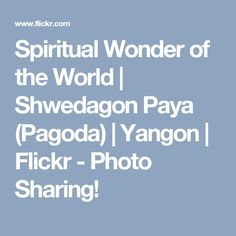 Spiritual Wonder of the World | Shwedagon Paya (Pagoda) | Yangon | Flickr - Photo Sharing!
