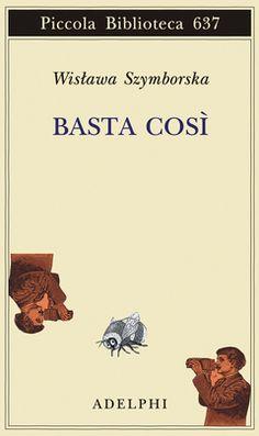 Basta così | Wisława Szymborska - Adelphi Edizioni I Love Books, My Books, Book Lists, Book Lovers, Book Worms, Writer, Fiction, Songs, Reading