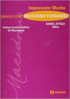 Impensador mucho : ensayos sobre Macedonio Fernández / Daniel Attala (editor)