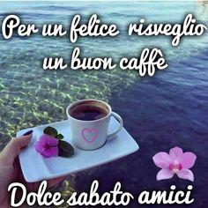 Per un felice risveglio un buon caffè. Dolce sabato amici