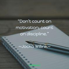 """Don't count on motivation; count on discipline."" ~Jocko Willink~"