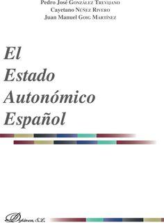 El estado autonómico español / Pedro José González Trevijano, Cayetano Núñez Rivero, Juan Manuel Goig Martínez.     Dykinson, 2014