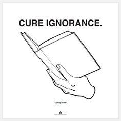 Cure ignorance!