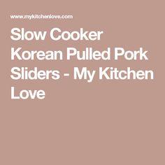 Slow Cooker Korean Pulled Pork Sliders - My Kitchen Love