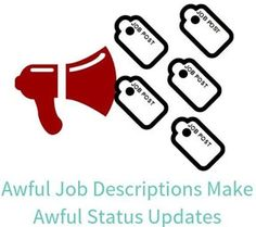 Awful Job Descriptions Make Really Crappy Status Updates | Social Media for Recruiters http://www.barclayjones.com/blog/social-media-for-recruiters/awful-job-descriptions-make-really-crappy-status-updates/