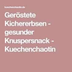 Geröstete Kichererbsen - gesunder Knuspersnack - Kuechenchaotin