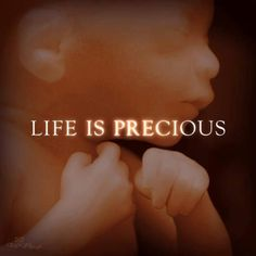 What could be more precious than life? Love life and always remember it is a gift...a miracle.