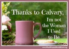 Thanks to Calvary I am not the same woman I I used to be