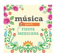 Si no llegan los mariachis, esta es la playlist de música que necesitás para tu fiesta mexicana :)