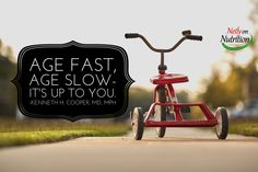 Age fast. Age slow. It's up to you. -Kenneth H. Cooper, MD, MPH  http://NeilyonNutrition.com