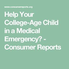 Help Your College-Age Child in a Medical Emergency? - Consumer Reports