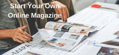 Learn How To Start Your Own Online Magazine For Not Much - by Derek Haines...