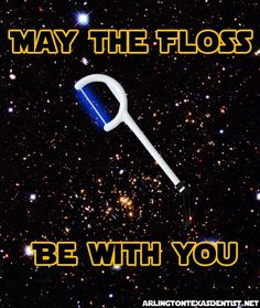 May the floss be with you! #dentalhumor J. Michael Lloyd, D.D.S., M.S.D., pediatric dentist in Arlington, TX @ www.kidsddsonline.com