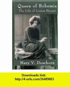 Queen of Bohemia The Life of Louise Bryant (9780735101463) Mary V. Dearborn , ISBN-10: 0735101469  , ISBN-13: 978-0735101463 ,  , tutorials , pdf , ebook , torrent , downloads , rapidshare , filesonic , hotfile , megaupload , fileserve