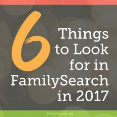 FamilySearch plans to play a major role in creating millions of new, fun family discoveries and online connections in 2017. Here are 6 exciting developments to look forward to from FamilySearch in 2017, a global leader in free online genealogy services.